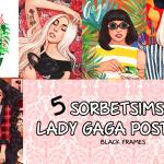 | sorbetsims |Gaga Posters